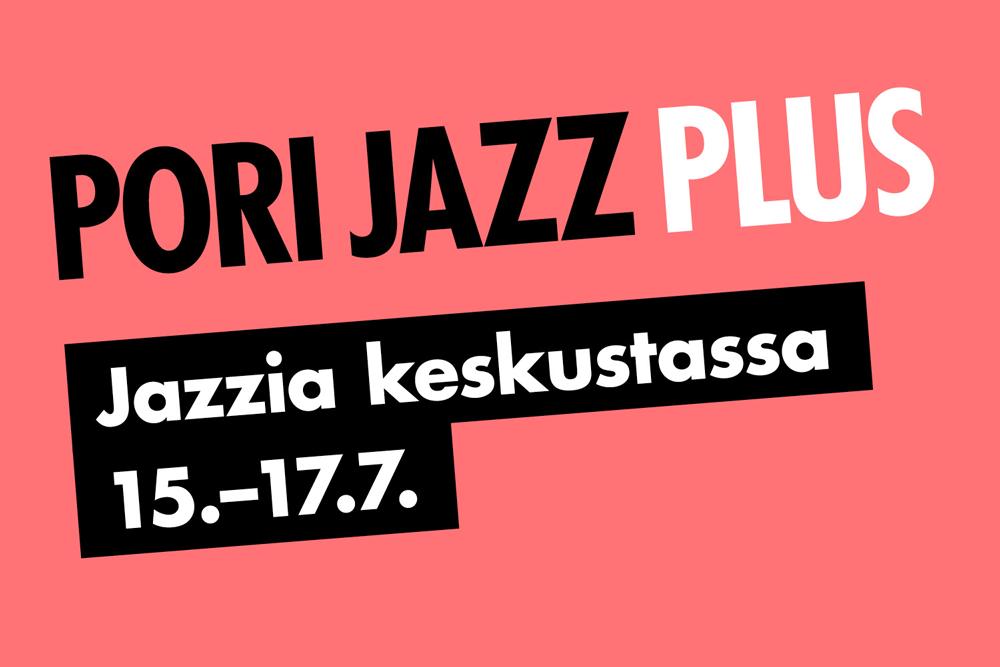 Pori Jazz Plus - Jazzia keskustassa 15. - 17.7.